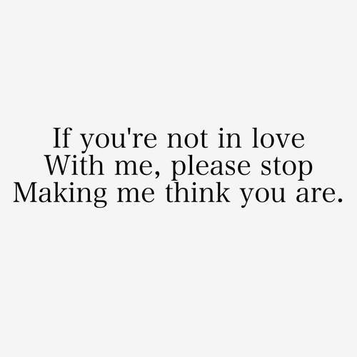 Quotes About Not Wanting To Fall In Love Tumblr : If youre not in love with me